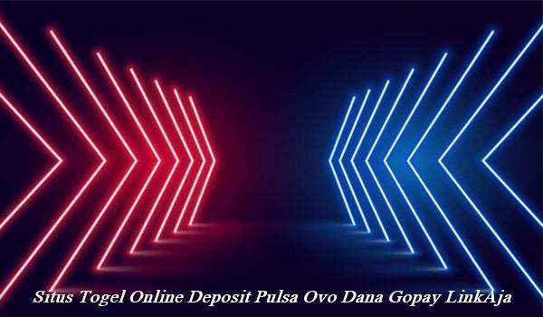 Situs Togel Online Deposit Pulsa Ovo Dana Gopay LinkAja